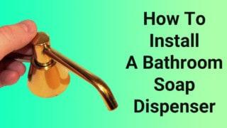 How To Install a Bathroom Soap Dispenser
