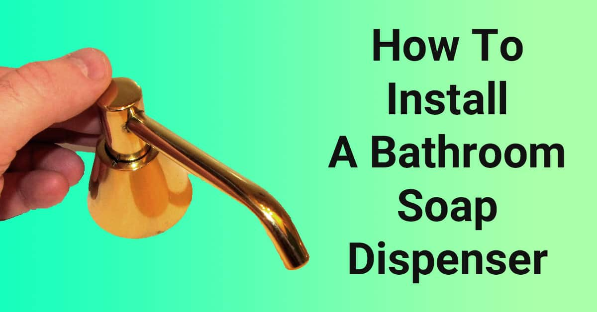 How To Install a Bathroom Soap Dispenser